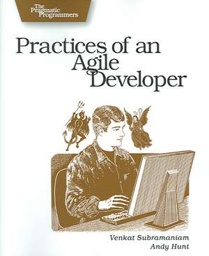 Practices of an Agile Developer – Working in the Real World de Venkat Subramaniam