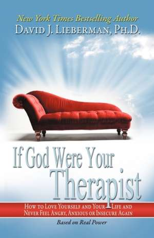 If God Were Your Therapist:  How to Love Yourself and Your Life and Never Feel Angry, Anxious or Insecure Again de David J. Lieberman