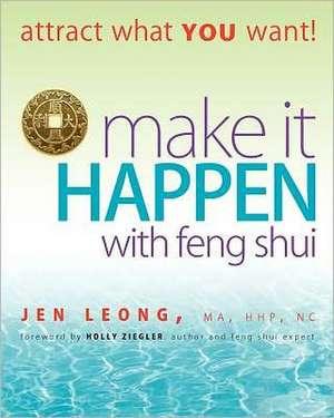 Make It Happen with Feng Shui de Jen Leong