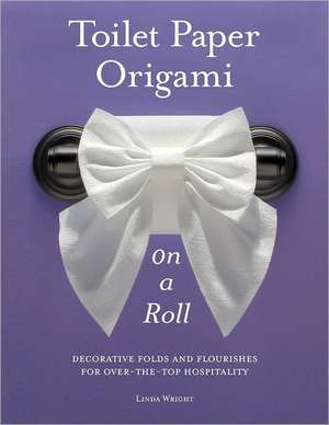 Toilet Paper Origami on a Roll de Linda Wright