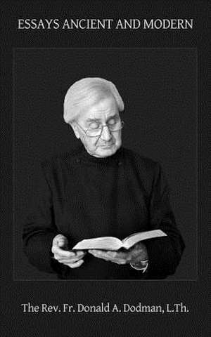 Essays Ancient and Modern:  Your Choice de Fr Donald Andrew Dodman