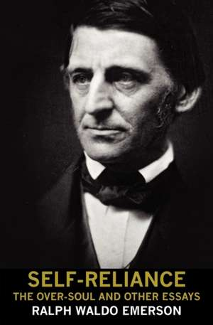 Self-Reliance, the Over-Soul, and Other Essays de Ralph Waldo Emerson