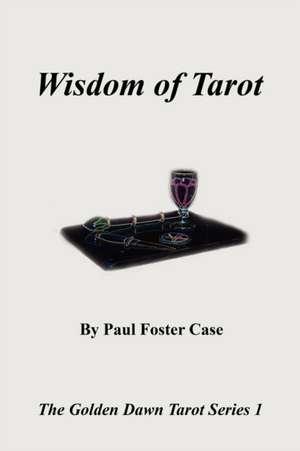 Wisdom of Tarot - The Golden Dawn Tarot Series 1 de Paul Foster Case