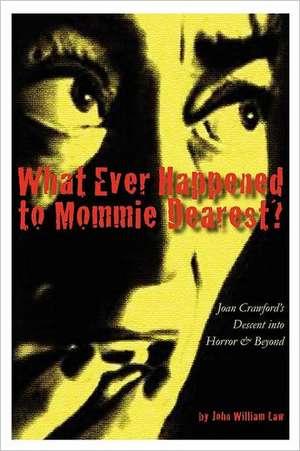 What Ever Happened to Mommie Dearest? de John William Law