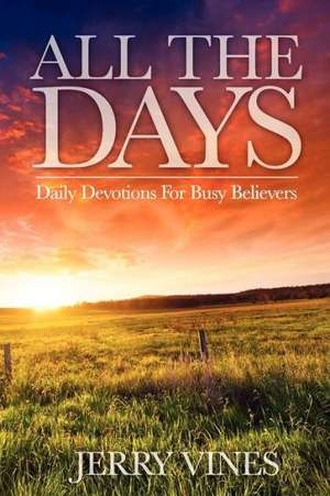 All the Days:  Daily Devotions for Busy Believers de Jerry Vines