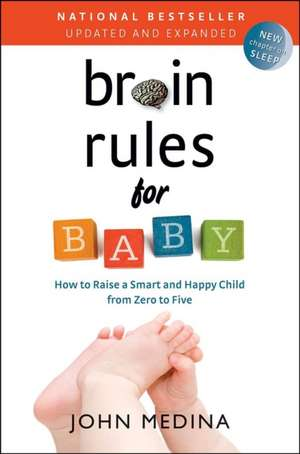 Brain Rules for Baby (Updated and Expanded): How to Raise a Smart and Happy Child from Zero to Five de John Medina