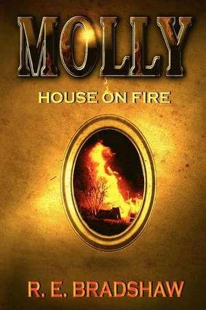 Molly:  House on Fire de R. E. Bradshaw