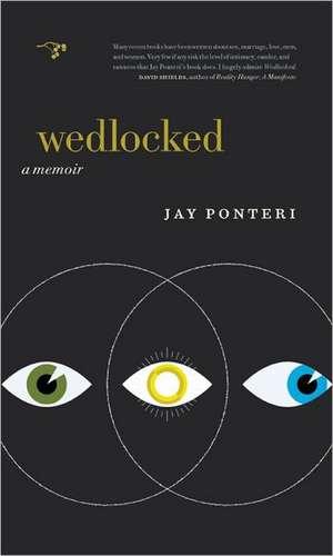 Wedlocked:  A Memoir de Jay Ponteri
