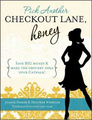 Pick Another Checkout Lane, Honey: Save Big Money & Make the Grocery Aisle your Catwalk de Joanie Demer