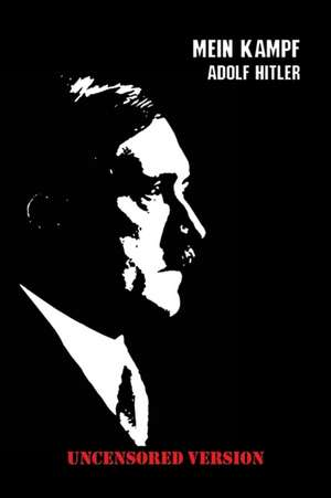 Mein Kampf: Uncensored Version de Adolf Hitler