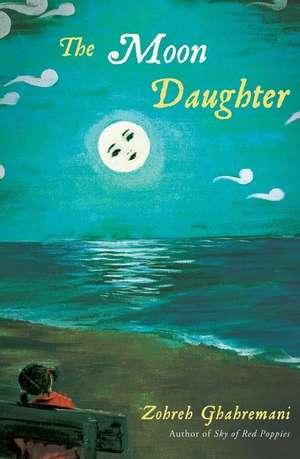 The Moon Daughter de Zohreh K. Ghahremani