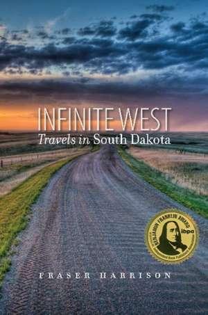 Infinite West:  Travels in South Dakota de Comp Harrison, Fraser