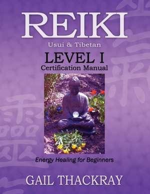 Reiki Usui & Tibetan Level I Certification Manual, Energy Healing for Beginners:  Visiting John of God de Gail Thackray