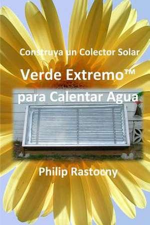 Construya Un Colector Solar Verde Extremo Para Calentar Agua de Philip Rastocny