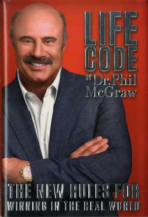 Life Code:  The New Rules for Winning in the Real World de PHILLIP C. MCGRAW