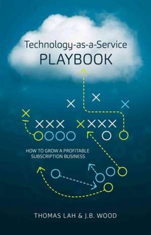 Technology-As-A-Service Playbook: How to Grow a Profitable Subscription Business de Thomas Lah