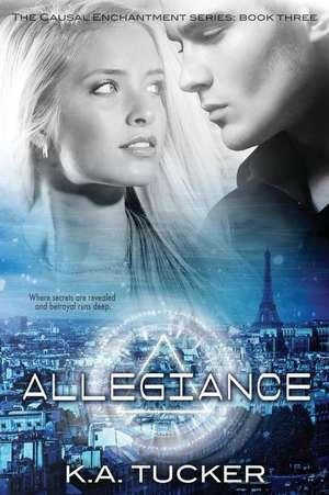 Allegiance:  Causal Enchantment Series de K. A. Tucker