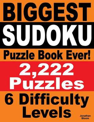 Biggest Sudoku Puzzle Book Ever de Jonathan Bloom
