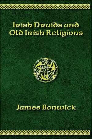Irisih Druids and Old Irish Religions (Revised Edition) de James Bonwick