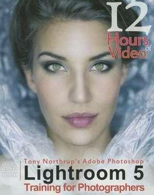 Tony Northrup's Adobe Photoshop Lightroom 5 Video Book Training for Photographers