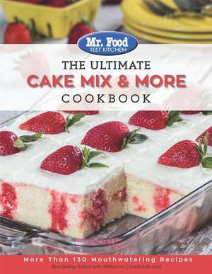 Mr. Food Test Kitchen the Ultimate Cake Mix & More Cookbook de MR Food Test Kitchen