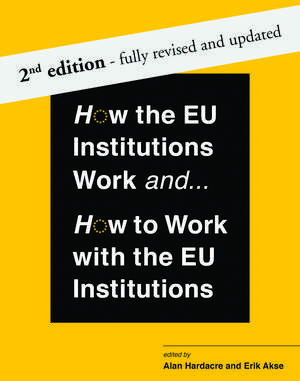 How the EU Institutions Work and How to Work with the EU Institutions de Alan Hardacre