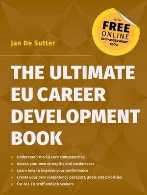 The Ultimate EU Career Development Book de Jan De Sutter