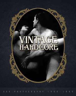 Vintage Hardcore: XXX Photography 1900-1960 de Nico B