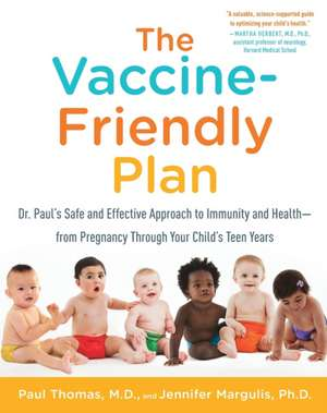 The Vaccine-Friendly Plan:  Dr. Paul's Safe and Effective Approach to Immunity and Health-From Pregnancy Through Your Child's Teen Years de Paul Thomas