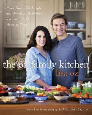 The Oz Family Kitchen:  More Than 100 Simple and Delicious Real-Food Recipes from Our Home to Yours de Lisa Oz