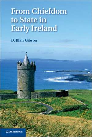 From Chiefdom to State in Early Ireland de D. Blair Gibson