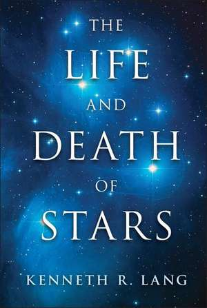 The Life and Death of Stars de Kenneth R. Lang