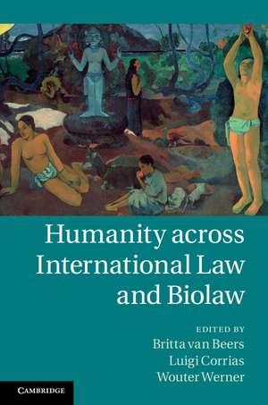 Humanity across International Law and Biolaw de Britta van Beers