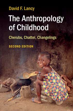 The Anthropology of Childhood: Cherubs, Chattel, Changelings de David F. Lancy