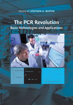 The PCR Revolution: Basic Technologies and Applications de Stephen A. Bustin PhD