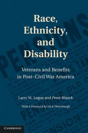 Race, Ethnicity, and Disability: Veterans and Benefits in Post-Civil War America de Larry M. Logue