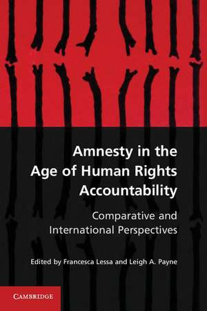 Amnesty in the Age of Human Rights Accountability: Comparative and International Perspectives de Francesca Lessa