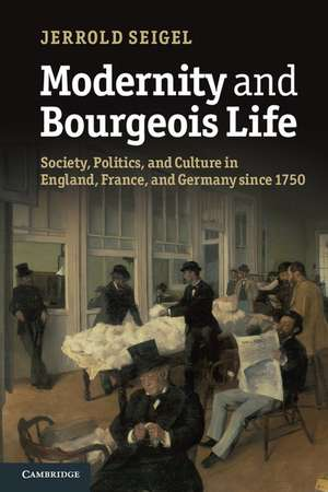 Modernity and Bourgeois Life: Society, Politics, and Culture in England, France and Germany since 1750 de Jerrold Seigel