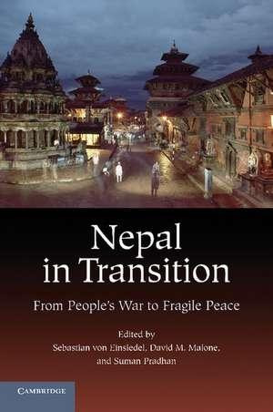 Nepal in Transition: From People's War to Fragile Peace de Sebastian von Einsiedel