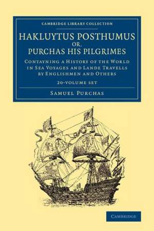 Hakluytus Posthumus or, Purchas his Pilgrimes 20 Volume Set: Contayning a History of the World in Sea Voyages and Lande Travells by Englishmen and Others de Samuel Purchas