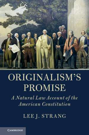 Originalism's Promise: A Natural Law Account of the American Constitution de Lee J. Strang