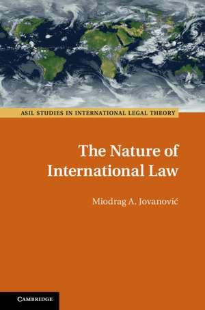 The Nature of International Law de Miodrag A. Jovanović