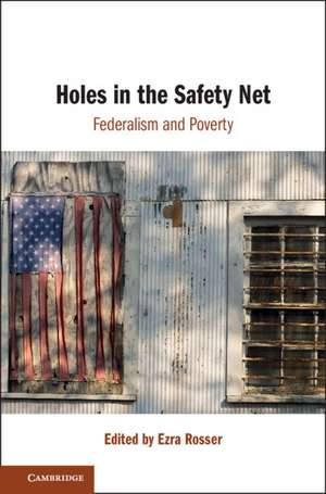 Holes in the Safety Net: Federalism and Poverty de Ezra Rosser