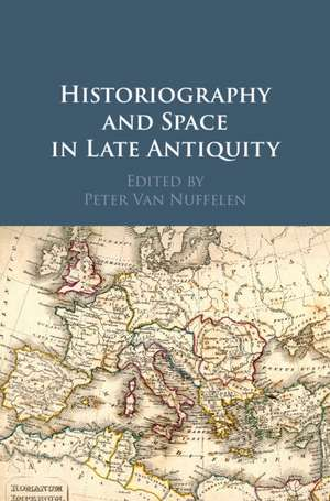 Historiography and Space in Late Antiquity de Peter Van Nuffelen