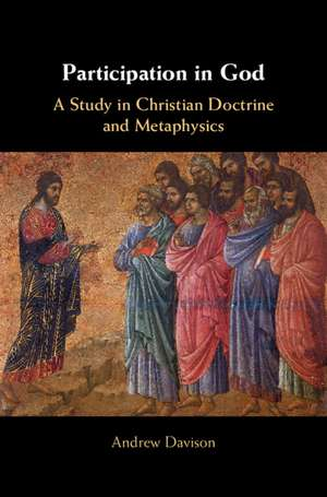 Participation in God: A Study in Christian Doctrine and Metaphysics de Andrew Davison