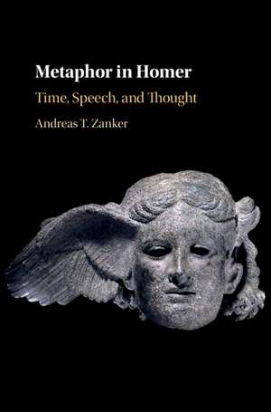 Metaphor in Homer: Time, Speech, and Thought de Andreas T. Zanker