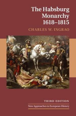 The Habsburg Monarchy, 1618–1815 de Charles W. Ingrao
