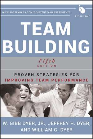 Team Building: Proven Strategies for Improving Team Performance de W. Gibb Dyer, Jr.