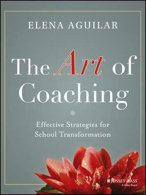 The Art of Coaching: Effective Strategies for School Transformation de Elena Aguilar