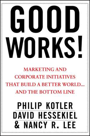 Good Works!: Marketing and Corporate Initiatives that Build a Better World...and the Bottom Line de Philip Kotler